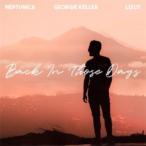 Georgie Keller ft. Neptunica & LIZOT – Back In Those Days